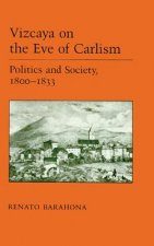 Vizcaya on the Eve of Carlism: Politics and Society, 1800-1833