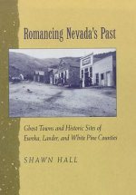 Romancing Nevada's Past: Ghost Towns and Historic Sites of Eureka, Lander, and White Pine Counties