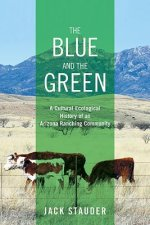 The Blue and the Green: A Cultural Ecological History of an Arizona Ranching Community