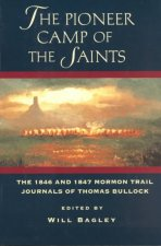 The Pioneer Camp of the Saints: The 1846 and 1847 Mormon Trail Journals of Thomas Bullock