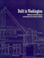 Built in Washington: 12,000 Years of Pacific Northwest Archaeological Sites and Historic Buildings