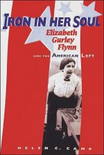 Iron in Her Soul: Elizabeth Gurley Flynn and the American Left