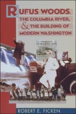 Rufus Woods, the Columbia River, and the Building of Modern Washington