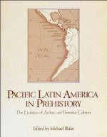 Pacific Latin America in Prehistory: The Evolution of Archaic and Formative Cultures