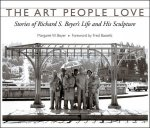 The Art People Love: Stories of Richard S. Bever's Life and His Sculpture