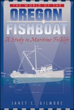 The World of the Oregon Fishboat: A Study in Maritime Folklife