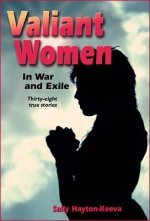 Valiant Women in War and Exile: Thirty-Eight True Stories