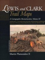 Lewis and Clark Trail Maps: Columbia River to the Pacific Ocean, and Further Columbia, Marias, and Yellowstone Explorations (Washington/Oregon/Ida