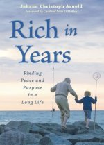 Rich in Years: Finding Peace and Purpose in a Long Life