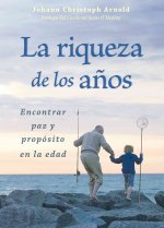 La Riqueza de los Anos: Encontrar Paz y Propsito en la Edad = The Richness of the Years