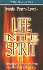 Life in the Spirit: An Overcomer Book: Principles of Victory from the Book of Ephesians