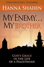 My Enemy... My Brother: God's Grace in the Life of a Palestinian