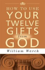 How to Use Your Twelve Gifts from God: An Introduction to the Life-Changing Concepts of New Thought