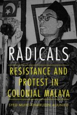 Radicals: Resistance and Protest in Colonial Malaya