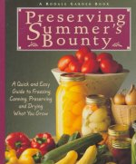 Preserving Summer's Bounty: A Quick and Easy Guide to Freezing, Canning, Preserving, and Drying What You Grow