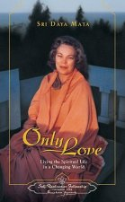 Only Love: Living the Spiritual Life in a Changing World