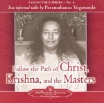 Follow the Path of Christ, Krishna, and the Masters: Two Informal Talks by Paramahansa Yogananda