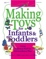 Making Toys for Infants & Toddlers: Using Ordinary Stuff for Extraordinary Play