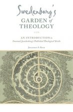 Swedenborg's Garden of Theology: An Introduction to Emanuel Swedenborg's Published Theological Works