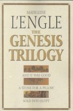 The Genesis Trilogy: And It Was Good, a Stone for a Pillow, Sold Into Egypt