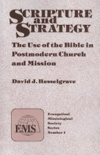 Scripture and Strategy: The Use of the Bible in Postmodern Church and Mission