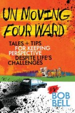 Un Moving Four Ward: Tales + Tips for Keeping Perspective Despite Life's Challenges