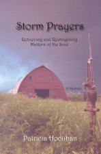 Storm Prayers: Retrieving Recovering and Reimagining Matters of the Soul