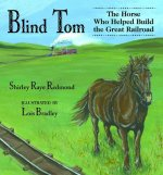 Blind Tom: The Horse Who Helped Build the Great Railroad