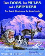 Three Dogs, Two Mules, and a Reindeer: True Animal Tales on the Alaska Frontier
