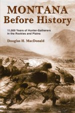 Montana Before History: 11,000 Years of Hunter-Gatherers in the Rockies and Plains