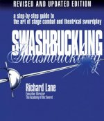 Swashbuckling: A Step-By-Step Guide to the Art of Stage Combat & Theatrical Swordplay - Revised & Updated E