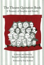 The Theatre Quotation Book: A Treasury of Insights and Insults