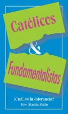 Catolicos y Fundamentalistas: Cual Es la Eiferencia? = Catholics and Fundamentalists
