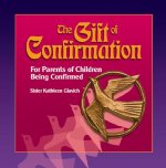 The Gift of Confirmation: For Parents of Children Being Confirmed