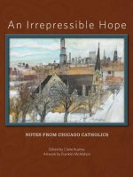 An Irrepressible Hope: Notes from Chicago Catholics