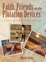 Faith, Friends, and Other Flotation Devices: A Woman's Guide to Abundant Living