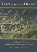 Listen to the Desert: Secrets of Spiritual Maturity from the Desert Fathers and Mothers