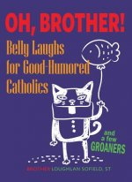 Oh, Brother!: Belly Laughs for Good-Humored Catholics