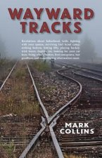 Wayward Tracks: Revelations about Fatherhood, Faith, Fighting with Your Spouse, Surviving Girl Scout Camp, Striking Bottom, Hitting Fi