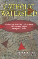 Catholic Watershed: The Chicago Ordination Class of 1969 and How They Helped Change the Church