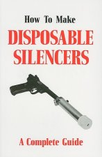 How to Make Disposable Silencers: A Complete Guide