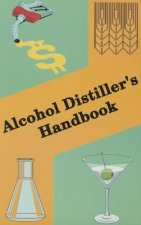 Alcohol Distiller's Handbook: A Handbook on the Manufacture of Ethyl Alcohol and Distiller's Feed Products from Cereals