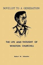 Novelist to a Generation: The Life and Thought of Winston Churchill
