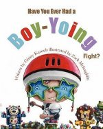 Have You Ever Had a Boy-Yoing Fight?
