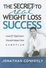 The Secret to Real Weight Loss Success: Your 27 Day Body Transformation Gameplan