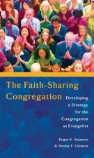 The Faith-Sharing Congregation: Developing a Strategy for the Congregation as Evangelist