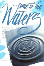 Come to the Waters: Baptism & Our Ministry of Welcoming Seekers & Making Disciples