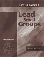 Lay Speakers Lead Small Groups: Advanced Course