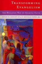 Transforming Evangelilsm: The Wesleyan Way of Sharing Faith