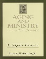 Aging & Ministry in the 21st Century: An Inquiry Approach